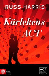 Kärlekens ACT: Stärk din relation med Acceptance and Commiment Therapy av Russ Harris (Innbundet)
