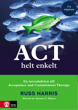 Omslag - ACT helt enkelt : En introduktion till Acceptance and Commitment The