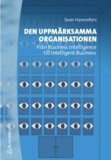 Den uppmärksamma organisationen - Från Business Intelligence till Intelligent Business av Sven Hamrefors (Heftet)