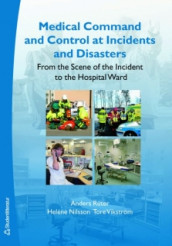 Medical Command and Control at Incidents and Disasters av Helene Nilsson, Anders Ruter og Tore Vikstrom (Heftet)