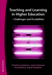 Teaching and Learning in Higher Education - Challenges and Possibilities av Göran Fransson, Christina Gustafsson, Åsa Morberg og Ingrid Nordqvist (Heftet)