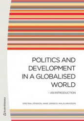 Politics and Development in a Globalised World av Malin Arvidson, Anne Jerneck og Kristina Jonsson (Heftet)