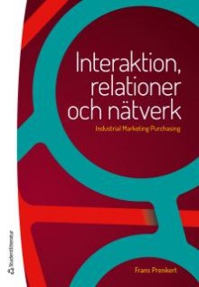 Interaktion, relationer och nätverk - Industrial Marketing Purchasing av Frans Prenkert (Heftet)