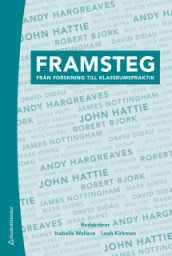 Framsteg : från forskning till klassrumspraktik av Robert Bjork, Mark Burns, Guy Claxton, David Didau, Claire Gadsby, Mike Gershon, Andy Hargreaves, John Hattie, Pam Hook, Sir John Jones, Leah Kirkman, Sugata Mitra, James Nottingham, Will Ord, Geoff Petty, Martin Robinson, Isabella Wallace, Mick Waters og John West-Burnham (Innbundet)