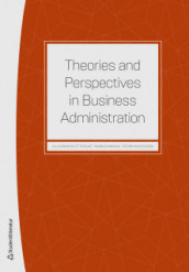 Theories and perspectives in business administration av Johan Alvehus, Helén Anderson, Ebba B:dotter Sjögren, Charlotta Bay, Anna Bengtson, Emilia Florin Samuelsson, Peter Frii, Mikael Gidhagen, Nanna Gillberg, Jan Greve, Linda Höglund, Tobias Johansson, Hans Kjellberg, Hans Knutsson, Johnny Lind, Eva Lindell, Susanne Lundholm, Maria Norbäck, Cecilia Pahlberg, Jens Rennstam, Pamela Schultz Nybacka, Alexander Styhre, Oscar Stålnacke, Peter Svensson, David Sörhammar, Fredrik Tell, Sofia Ulver, Linda Wedlin, Peter Öhman og Jacob Östberg (Heftet)