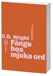 Fånge hos mjuka ord : internationell poesi av C. D. Wright (Heftet)