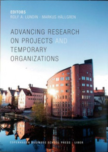 Advancing research on projects and temporary organizations (Heftet)