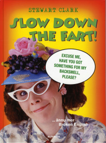Slow down the fart! ...ännu mer Broken English av Stewart Clark (Innbundet)
