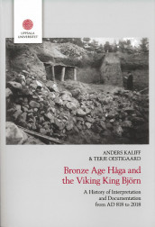 Bronze age Håga and the Viking King Björn : a history of interpretation and documentation from AD 818 to 2018 av Anders Kaliff og Terje Oestigaard (Heftet)
