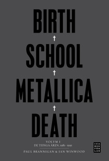 Birth School Metallica Death : Volym 1 De tidiga åren 1981-1991 av Paul Brannigan og Ian Winwood (Innbundet)
