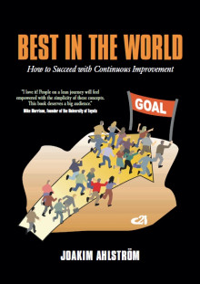 Best in the world : how to succeed with continuous improvement av Joakim Ahlström (Heftet)