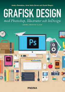 Grafisk design med Photoshop, Illustrator och InDesign av Anders Bennekou, Anne Sofie Olesen og Daniel Riegels (Heftet)