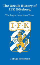 Omslag - The Occult History of IFK Göteborg – the Roger Gustafsson Years
