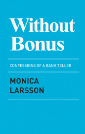 Without bonus : confessions of a bank teller av Monica Larsson (Heftet)