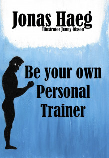 Be your own personal trainer av Jonas Haeg (Heftet)