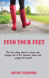 Omslag - Find Your Feet : The True Story about a Woman Who Stepped our of Her Hamster Wheel and Conquered Burnout