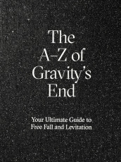 The A-Z of Gravity´s end : your ultimate guide to free fall and levitation av Ann-Charlotte Glasberg Blomqvist, Björn Hegardt, Pamela Jaskoviak, Mikael Löfgren, Aaron Schuster og Theo Ågren (Innbundet)