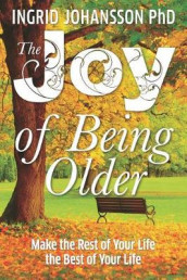 The Joy of Being Older av Ingrid Johansson (Heftet)