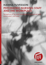 Omslag - Psychiatric nursing staff and the workplace : perceptions of the ward atmosphere, psychosocial work environment, and stress