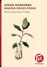 Omslag - Making drugs ethnic : Khat and minority drug use in Sweden
