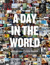 A day in the world : ett dygn i tusen bilder av Johan Erséus, Kim Loughran, Nancy Pick, Christopher Westhorp og Jeppe Wikström (Innbundet)