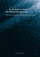 Omslag - The 6th Baltic Sea Region Cultural Heritage Forum : From Postwar to Postmodern