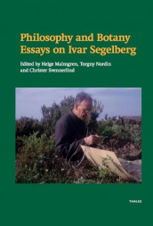 Philosophy and botany : essays on Ivar Segelberg av Jan Almäng, Dick A. R. Haglund, Herbert Hochberg, Ingvar Johansson, Helge Malmgren, Anna-Sofia Maurin, Torgny Nordin, Sandro Pignatti, Ivar Segelberg, Christer Svennerlind, Thomas Wetterström og Erika Pignatti Wikus (Innbundet)