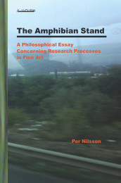 The Amphibian Stand : A Philosophical Essay Concerning Researchprocesses in Fine Art av Per Nilsson (Heftet)