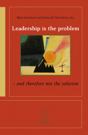 Leadership is the problem - and therefore not the solution av Rebecka Arman, Johan Berglund, Eric Carlström, Anna Cregård, Emma Ek Österberg, Staffan Furusten, Iréne Lind Nilsson, Östen Ohlsson, Björn Rombach og Rolf Solli (Heftet)