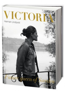 Victoria future queen of Sweden av Herman Lindqvist (Innbundet)