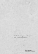 Omslag - Architecture beyond anthropocene : essays on reflective resistances