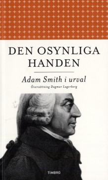 Den osynliga handen : Adam Smith i urval av Adam Smith (Heftet)