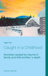 Omslag - Caught in a Childhood : anorexia caused by family trauma after little brother´s dead