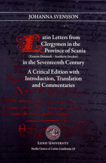Latin letters from clergymen in the province of Scania in the Seventeeth century : (eastern Denmark - southern Sweden) : a critical edition with introduction, translation and commentaries av Johanna Svensson (Heftet)