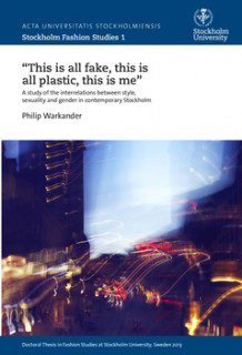 """This is all fake, this is all plastic, this is me"" : A study of the interrelations between style, sexuality and gender in contemporary Stockholm av Philip Warkander (Heftet)"