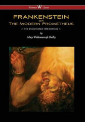 Frankenstein or the Modern Prometheus (Uncensored 1818 Edition - Wisehouse Classics) (Uncensored 1818) av Mary Wollstonecraft Shelley (Innbundet)