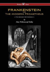 Frankenstein or the Modern Prometheus (the Revised 1831 Edition - Wisehouse Classics) (Revised 1831) av Mary Wollstonecraft Shelley (Innbundet)