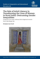 Omslag - The Role of Adult Literacy in Transforming the Lives of Women in Rural India: Overcoming Gender Inequalities : Comparative case studies in Bhilwara District Rajasthan & Howrah District West Bengal India