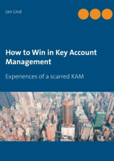 Omslag - How to win in key account management : experiences of a scarred KAM