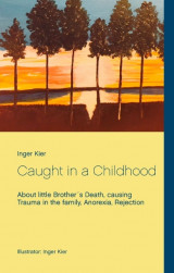 Omslag - Caught in a childhood : about little brother´s death, causing trauma in the family, anorexia, rejection