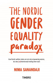 The nordic gender equality paradox : how nordic welfare states are not only empowering women, but also (un)intentionally holding them back av Nima Sanandaji (Heftet)