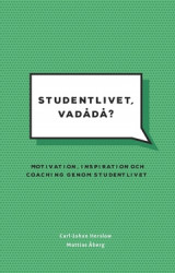 Omslag - Studentlivet, vadådå?  : Motivation, inspiration och coaching genom studentlivet.