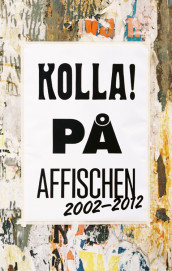 Kolla! på affischen 2002-2012 : grafisk design & Illustration av Maina Arvas, Pierre Bernard, Marie-Louise Bowallius, Olof Halldin, Annina Rabe, Susan Sontag, Kajsa Ståhl og Sara Teleman (Innbundet)
