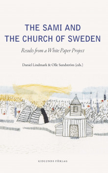 The Sami and the Church of Sweden : Results from a white paper project av Olle Sundström, Daniel Lindmark, Daniel Lindmark, Olle Sundström, Carl Reinhold Bråkenhielm, Tore Johnsen, Björn Norlin, David Sjögren og Sylvia Sparrock (Heftet)