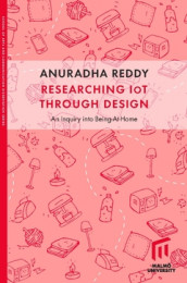 Researching IoT through Design : An inquiry into Being-At-Home av Anuradha Reddy (Heftet)