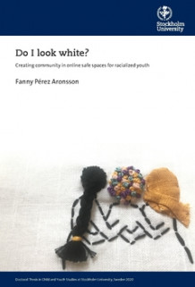 Do I look white? : Creating community in online safe spaces for racialized youth av Fanny Pérez (Heftet)