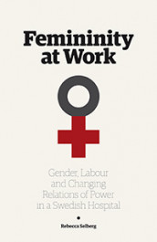 Femininity at work : gender, labour, and changing relations of power in a Swedish hospital av Rebecca Selberg (Heftet)