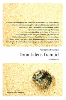 Australien berättar : drömtidens framtid : nitton noveller av Murray Bail, Carmel Bird, James Bradley, Brian Castro, Tom Cho, Barry Cooper, Delia Falconer, Catherine Ford, Helen Garner, Sonya Hartnett, Gail Jones, David Malouf, Gillian Mears, Gerald Murnane, Tim Richards, Kim Scott, Brenda Walker, Herb Wharton og Alexis Wright (Heftet)