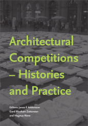 Architectural competitions : histories and practice av Mats T Beckman, Pedro Guilherme, Thomas Hoffmann-Kuhnt, Maarit Kaipainen, Antigone Katsakou, Kristian Kreiner, João Rocha, Judith Strong, Charlotte Svensson, Elisabeth Tostrup og Leentje Volker (Heftet)