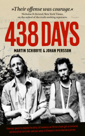 438 days : how our quest to expose the dirty oil business in the Horn of Africa got us tortured, sentenced as terrorists and put away in Ethiopia's most infamous prison av Johan Persson og Martin Schibbye (Heftet)